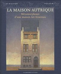 La Maison Autrique. Métamorphoses d'une maison Art Nouveau