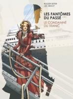 Les Fantômes du passé - T1: Le Condamné du Titanic, par Roger Seiter, Luc Brahy