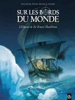 Sur les Bords du Monde - T1: L'Odyssée de Sir Ernest Shackelton, par Jacques Malaterre, J-F Henry et Hervé Richez, Olivier Frasier