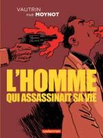 L'Homme qui assassinait sa vie, par Emmanuel Moynot d'après Jean Vautrin, Emmanuel Moynot