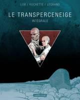 Le Transperceneige: , par Jacques Lob puis Benjamin Legrand, Jean-Marc Rochette