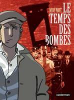 Le Temps des bombes: , par Emmanuel Moynot et Dieter, Emmanuel Moynot