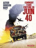 Comment faire fortune en juin 40, par Xavier Dorison et Fabien Nury, Laurent Astier