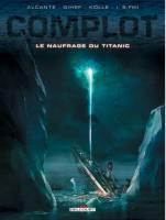 Complot - T4: Le naufrage du Titanic, par Alcante,