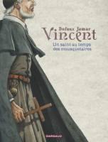 Vincent, un saint au temps des mousquetaires, par Jean Dufaux, Martin Jamar