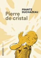 Pierre de cristal, par Frantz Duchazeau