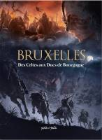 Bruxelles - T1: Des Celtes aux ducs de Bourgogne, par Hugues Payen et Arnaud de la Croix, Collectif