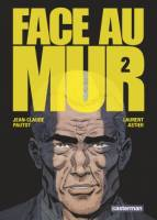Face au Mur - T2/2, par , Laurent Astier